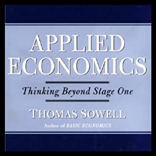 Applied Economics     Thinking Beyond Stage One              By:                                                                                                                                 Thomas Sowell                               Narrated by:                                                                                                                                 Brian Emerson                      Length: 7 hrs and 46 mins     147 ratings     Overall 4.3