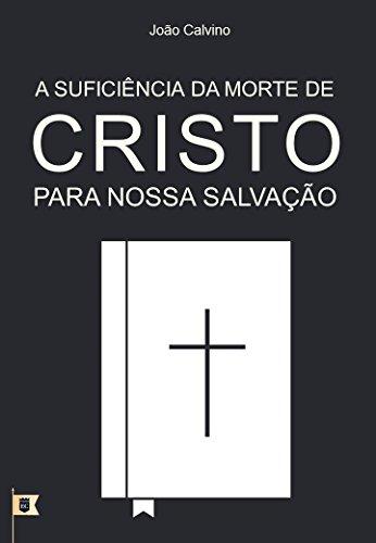 A Suficiência da Morte de Cristo Para Nossa Salvação, por João Calvino: O Sétimo de uma Série de 8 Sermões sobre a Paixão de Cristo