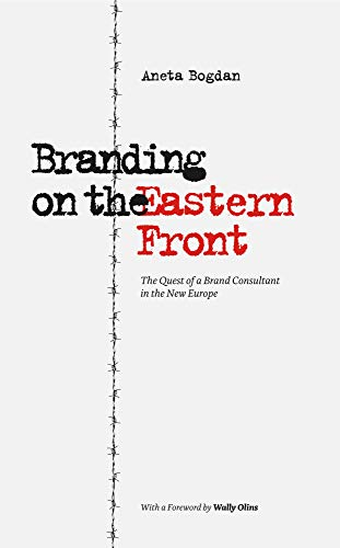 Book: Branding on the Eastern Front - The Quest of a Brand Consultant in the New Europe by Aneta Bogdan