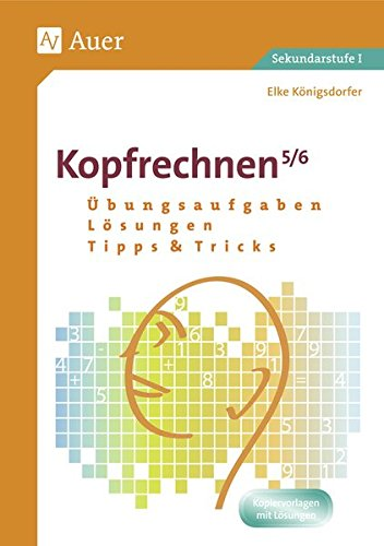 Kopfrechnen 5/6: Übungsaufgaben - Lösungen - Tipps und Tricks (5. und 6. Klasse) (Kopfrechnen Sekundarstufe)