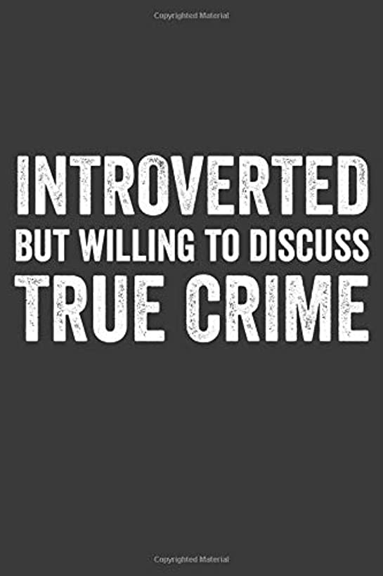 Introverted but Willing to Discuss True Crime: A Notebook for Fans of True Crime