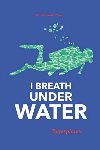 Tagesplaner: Tagesplaner für Taucher | A5 | für über 100 Tage | Geschenk für Taucher | Tagebuch | Notizbuch | Ernährungsprotokoll | Planer für ... Taucher Geschenkideen | I breath under Water