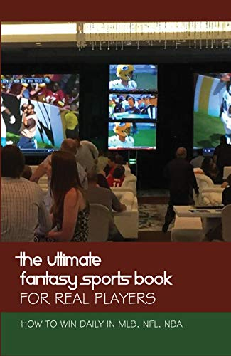 The Ultimate Fantasy Sports Book For Real Players: How To Win Daily In MLB, NFL, NBA: Dfs Career (English Edition)