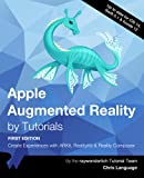 Apple Augmented Reality by Tutorials (First Edition): Create Experiences with ARKit, RealityKit & Reality Composer