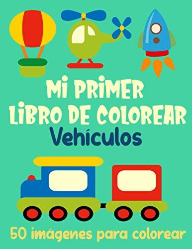 Mi primer libro de colorear vehículos – 50 imágenes para colorear: 50...
