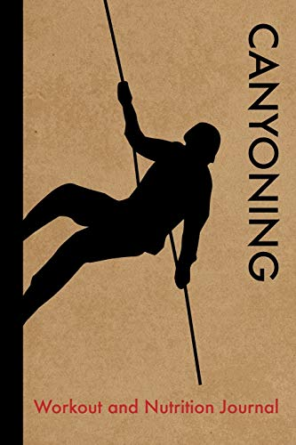 Canyoning Workout and Nutrition Journal: Cool Canyoning Fitness Notebook and Food Diary Planner For Canyoneer and Instructor - Strength Diet and Training Routine Log