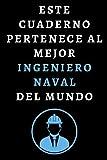 Este Cuaderno Pertenece Al Mejor Ingeniero Naval Del Mundo: Cuaderno De Anotaciones Ideal Para Ingenieros Navales