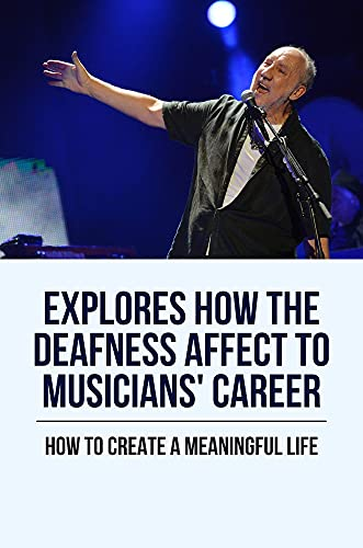 Explores How The Deafness Affect To Musicians' Career: How To Create A Meaningful Life: Deafness Music Beloved Person In The World (English Edition)