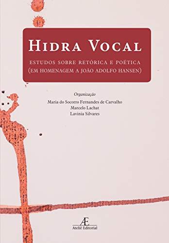 Hidra Vocal: Estudos sobre Retórica e Poética (em Homenagem a João Adolfo Hansen)