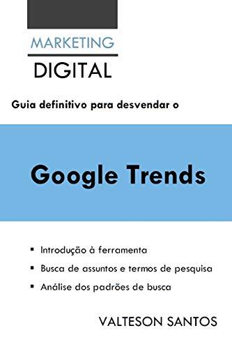 Guia definitivo para desvendar o Google Trends (1) (Portuguese Edition)