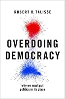 Overdoing Democracy: Why We Must Put Politics In Its Place