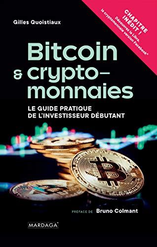Bitcoin et cryptomonnaies: Le Guide pratique de l'investisseur débutant (HISTOIRE/ACTUALITE) (French Edition)