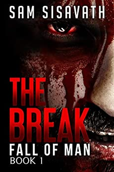 The Break (Fall of Man, Book 1) by [Sam Sisavath]