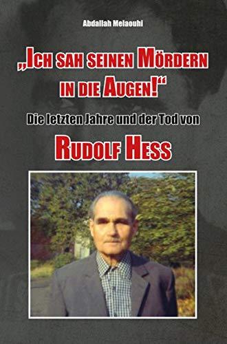 """""""Ich sah seinen Mördern in die Augen!"""": Die letzten Jahre und der Tod von Rudolf Heß"""