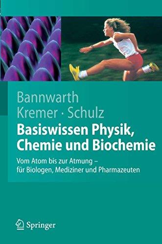 Basiswissen Physik, Chemie und Biochemie: Vom Atom bis zur Atmung - für Biologen, Mediziner und Pharmazeuten