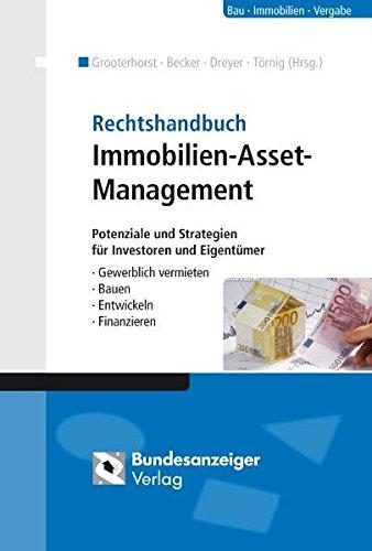 Rechtshandbuch Immobilien-Asset-Management: Potenziale und Strategien für Investoren und Eigentümer - Gewerblich vermieten - Bauen - Entwickeln - Finanzieren