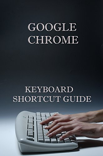 Google Chrome Keyboard Shortcut Keyboard Guide (English Edition)