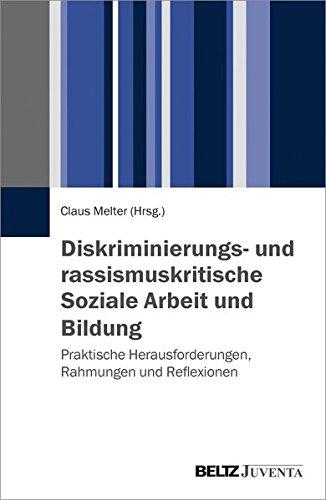 Diskriminierungs- und rassismuskritische Soziale Arbeit und Bildung: Praktische Herausforderungen, Rahmungen und Reflexionen