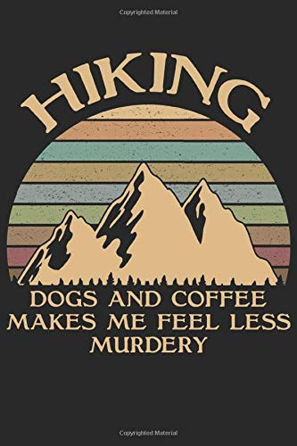 Vintage Hiking Dogs And Coffee Make Me Feel Less Murdery Gift for...