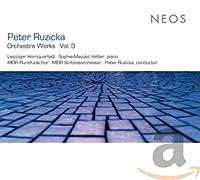 Ruzicka: Orchestra Works Vol 3