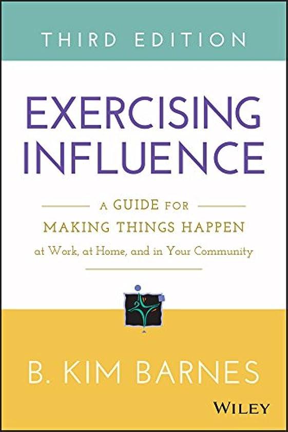 番目センブランスディプロマExercising Influence: A Guide for Making Things Happen at Work, at Home, and in Your Community (English Edition)