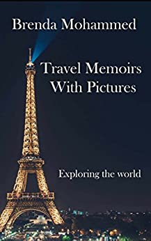 Travel Memoirs with Pictures: Exploring the world by [Brenda Mohammed]
