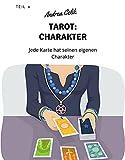 Tarot: Charakter: Jede Karte hat seinen eigenen Charakter (Geheimes Tarot-Wissen 4)