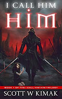 I call him HIM: A Post-Apocalyptic Survival Thriller (I call him — HIM trilogy Book 1) by [Scott W Kimak]