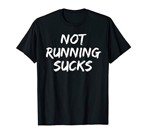 Funny Running Quote for Runners Workout Not Running Sucks T-Shirt