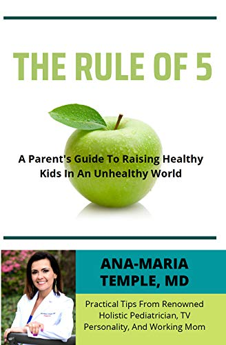 The Rule of 5: A Parent's Guide to Raising Healthy Kids in an Unhealthy World