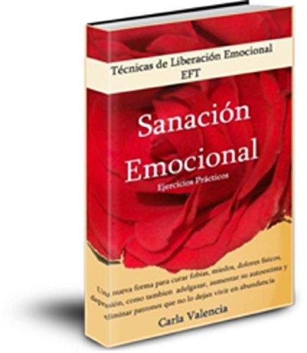 Técnicas de Liberación Emocional EFT : Sanación Emocional (Tapping fobias, miedos, dolores físicos, depresión, adelgazar, autoestima,abundancia) (EFT Tapping Español)