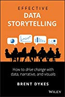 Effective Data Storytelling: How to Drive Change with Data, Narrative and Visuals Front Cover
