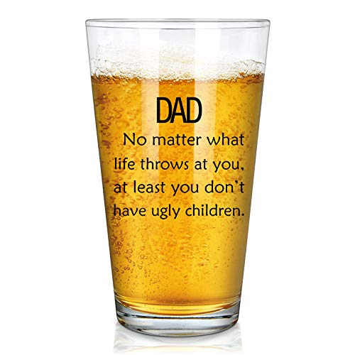 Dad No Matter What Life Throws At You At Least You Don't Have Ugly Children, Father's Day Beer Glass for Dad Father Men Him from Daughter Son Wife, Funny Dad Gift for Birthday Christmas Father's Day