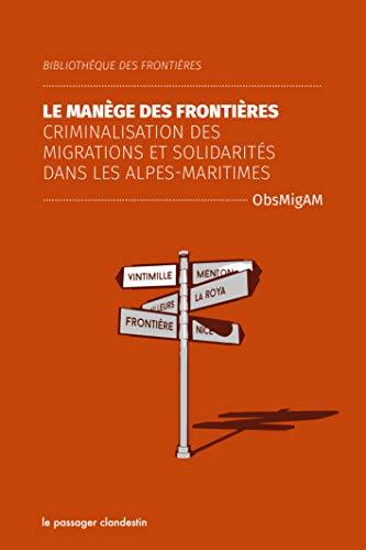 Le blindage des frontières - Criminalisation des migrations et solidarités dans les Alpes-Maritimes