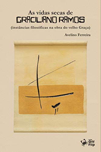 As vidas secas de Graciliano Ramos: instâncias filosóficas na obra do velho Graça