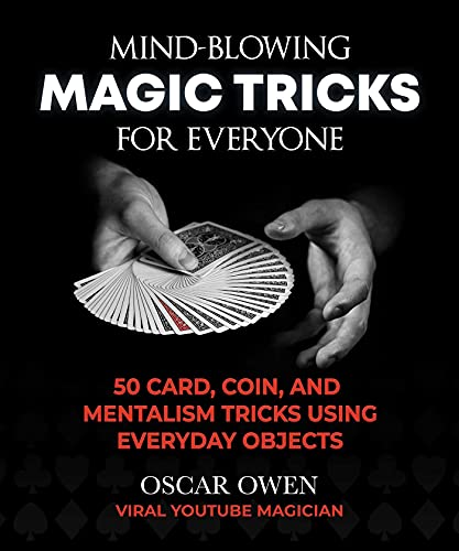 Mind-Blowing Magic Tricks for Everyone: 50 Step-by-Step Card, Coin, and Mentalism Tricks That Anyone Can Do