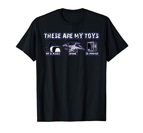 These Are My Toys Design Drohne 3D Drucker VR Brille T-Shirt