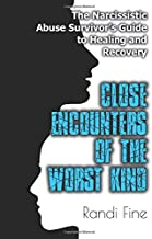 Close Encounters of the Worst Kind: The Narcissistic Abuse Survivors Guide to Healing and Recovery