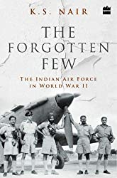 The Forgotten Few : The Indian Air Force\'s Contribution in the Second World War