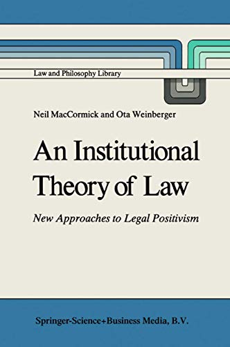 An Institutional Theory of Law: New Approaches to Legal Positivism (Law and Philosophy Library)