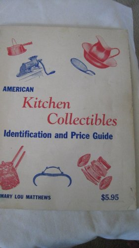 American kitchen collectibles;: Identification and price guide