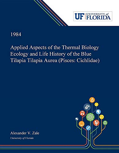 Applied Aspects of the Thermal Biology Ecology and Life History of the Blue Tilapia Tilapia Aurea (Pisces: Cichlidae)