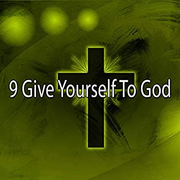 9 Give Yourself to God