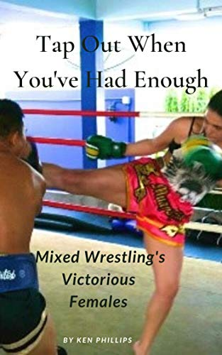 Tap Out When You've Had Enough: Mixed Wrestling's Victorious Females (English Edition)