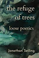 The Refuge of Trees: loose poetics