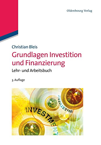 Grundlagen Investition und Finanzierung: Lehr und Arbeitsbuch: Lehr- und Arbeitsbuch