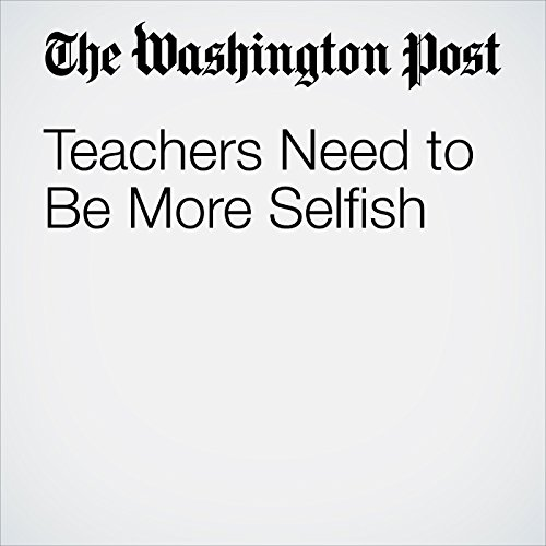 Teachers Need to Be More Selfish copertina