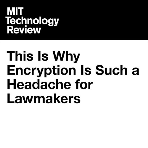 This Is Why Encryption Is Such a Headache for Lawmakers audiobook cover art