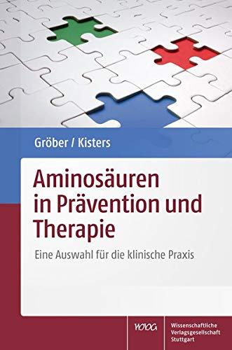 Aminosäuren in Prävention und Therapie: Eine Auswahl für die klinische Praxis: Eine Auswahl fr die klinische Praxis