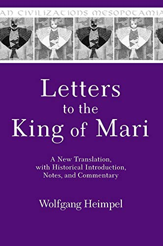 Letters to the King of Mari: A New Translation, with Historical Introduction, Notes, and Commentary (Mesopotamian Civilizations)